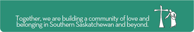 Together, we are building a community of love and belonging in Southern Saskatchewan and beyond.